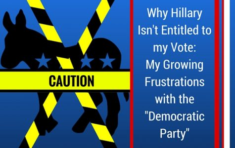 Why Hillary Isn't Entitled to my Vote: My Growing Frustrations With the 'Democratic' Party