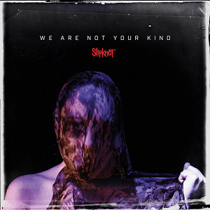 "Slipknot, ""We Are Not Your Kind"" 6/10"