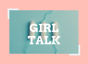 Girl Talk: Putting an end to the stigma of menstruation