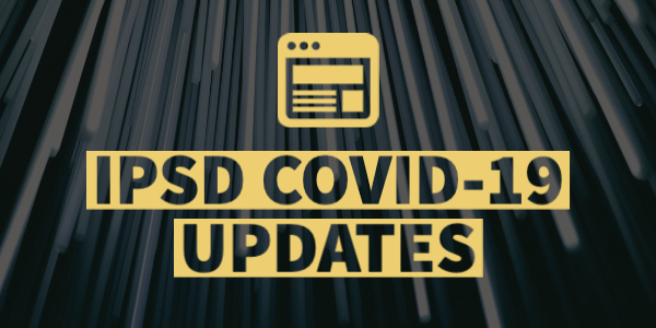 IPSD COVID-19 Updates